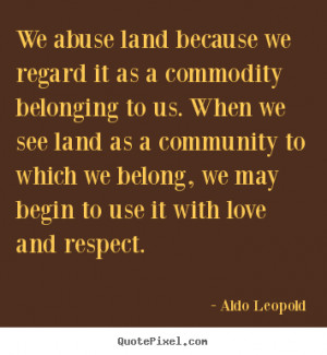 ... aldo leopold more love quotes inspirational quotes life quotes