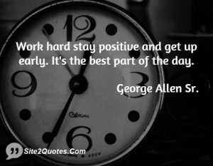 Work hard stay positive and get up early. It's the best part of the ...