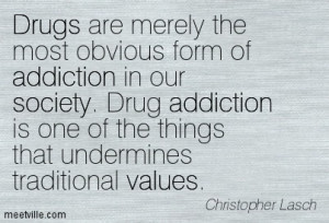 ... Merely The Most Obvious Form of Addiction In Our Society - Drugs Quote