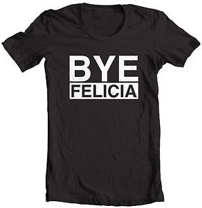 BYE-FELICIA-FRIDAY-MOVIE-QUOTE-ICE-CUBE-CHRIS-TUCKER-FUNNY-SAYING-T ...