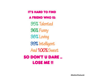 It's hard to find a friend who is:
