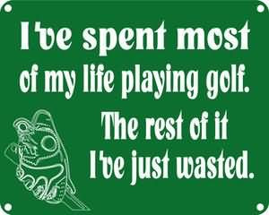 ... My Life Playing Golf. The Rest Of It I've Just Wasted. ~ Golf Quotes