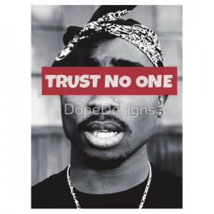 Similar Galleries: Trust No One Quotes Tumblr , Tupac Quotes ,