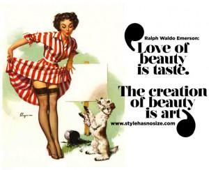 """Love of beauty is taste. The creation of beauty is art."""""""