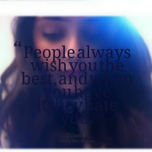 Quotes Picture: people always wish you the best, and when you have it ...