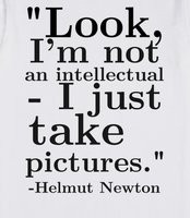 Helmut Newton Photography Quote - �Look ...
