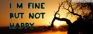 fine but not happy Profile Facebook Covers