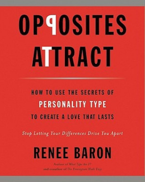 Opposites Attract: How to Use the Secrets of Personality Type to ...