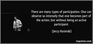 There are many types of participation. One can observe so intensely ...