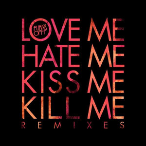 ... me hate kiss me kill me original mix fukkk offf love me hate kiss me