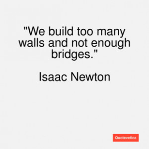 Isaac newton quote we build too many wal