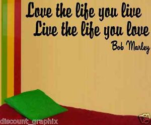 LOVE-THE-LIFE-YOU-LIVE-BOB-MARLEY-QUOTE-WINDOW-DECAL-RASTA-420-VINYL ...