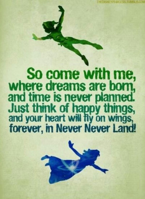 So come with me, where dreams are born, and time is never planned ...