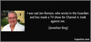 was sad Jon Ronson, who wrote in the Guardian and has made a TV show ...