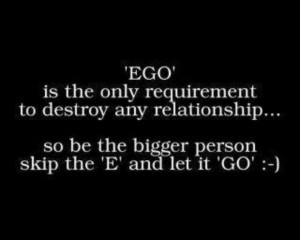 Ego is the only requirement to destroy any relationship