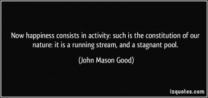 ... nature: it is a running stream, and a stagnant pool. - John Mason Good
