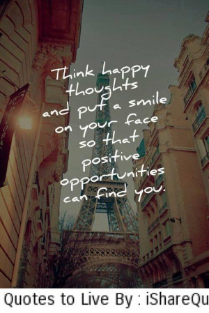 Think happy thoughts and put a smile on your face…