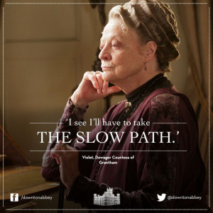 ... Quotes, Downtonabbey, Maggie Smith, Slow Paths, Downton Abbey Quotes