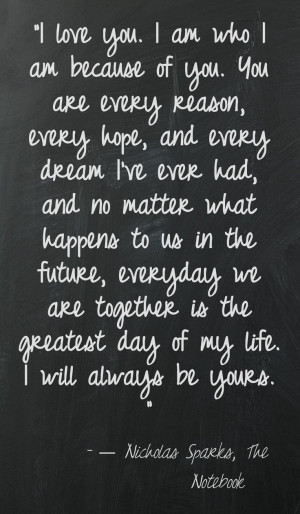 love you. I am who I am because of you. You are every reason, every ...