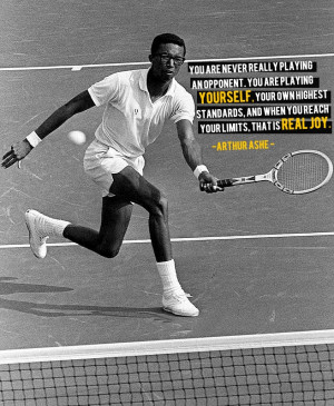 Arthur Ashe nailed it. Love this quote, but I don't think you can ever ...