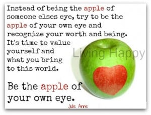 ... on Yourself : Instead of being the apple of someone else's eye