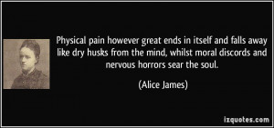Physical pain however great ends in itself and falls away like dry ...