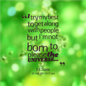 Quotes Picture: i try my best to get along with people but i'm not ...