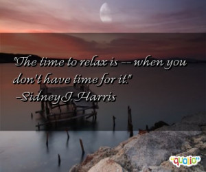 The time to relax is -- when you don't have time for it.