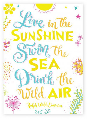 ... swim the sea, drink the wild air. -- Ralph Waldo Emerson #summer #