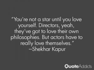 You're not a star until you love yourself. Directors, yeah, they've ...