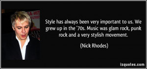 ... was glam rock, punk rock and a very stylish movement. - Nick Rhodes