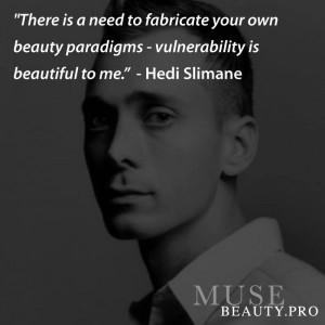 "... paradigms – vulnerability is beautiful to me."" – Hedi Slimane"