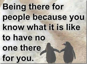 Being There For People Because…