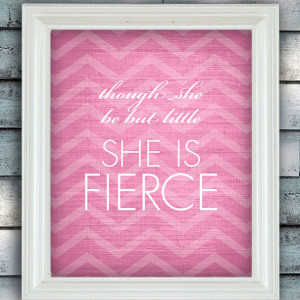 QUOTES for Girls - Though She be but Little She is Fierce WALL ART ...