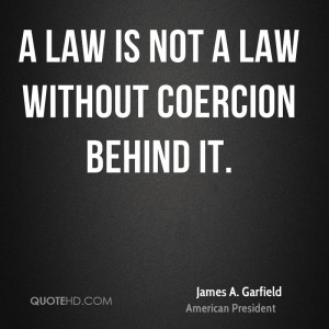 law is not a law without coercion behind it.