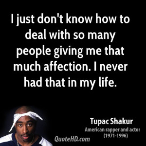 just don't know how to deal with so many people giving me that much ...