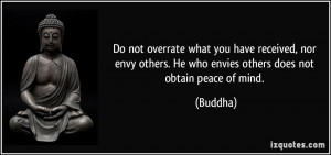 ... others. He who envies others does not obtain peace of mind. - Buddha