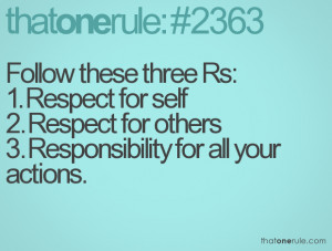 Follow these three Rs: 1. Respect for self 2. Respect for others 3 ...