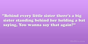 Behind every little sister there's a big sister standing behind her ...