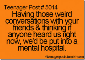 ... on us having those weird and crazy conversations every time we meet