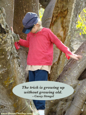 The trick is growing up without growing old .