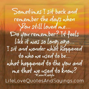 Sometimes I sit back and remember the days when You still loved me…