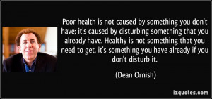 is not caused by something you don't have; it's caused by disturbing ...