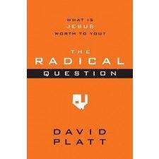 The Radical Question by: David Platt