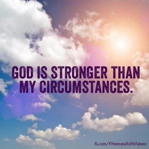 Christian quotes sayings god stronger circumstances