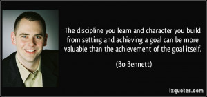 The discipline you learn and character you build from setting and ...