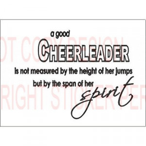 good cheerleader is not measured by the height of her jumps but by ...