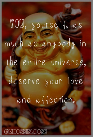 ... Entire Universe, Deserve Your Love And Affection… ~ Buddhist Quotes