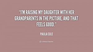 raising my daughter with her grandparents in the picture, and that ...