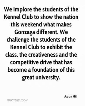 Aaron Hill - We implore the students of the Kennel Club to show the ...